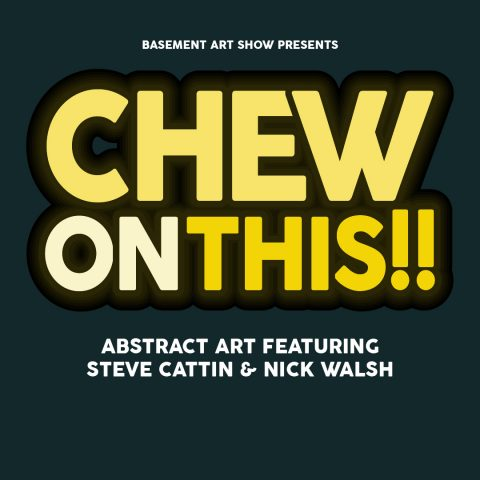 Basement Art Show: Chew On This